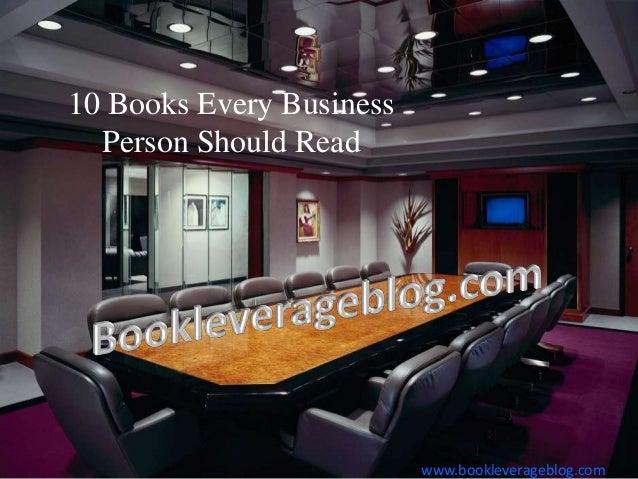 10 Books Every Business Person Should Read www.bookleverageblog.com