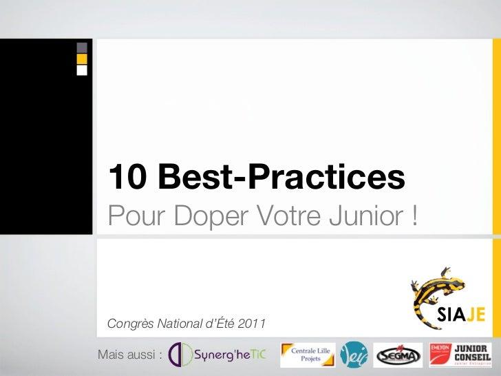 10 Best-Practices Pour Doper Votre Junior ! Congrès National d'Été 2011Mais aussi :