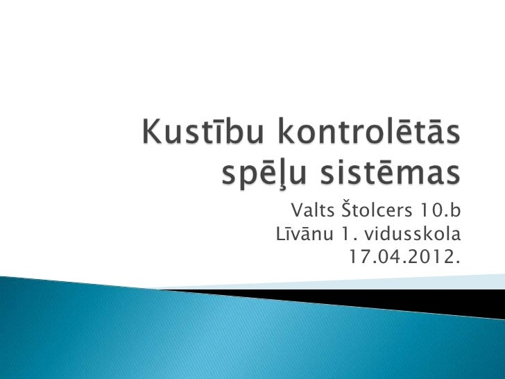 Valts Štolcers 10.bLīvānu 1. vidusskola         17.04.2012.