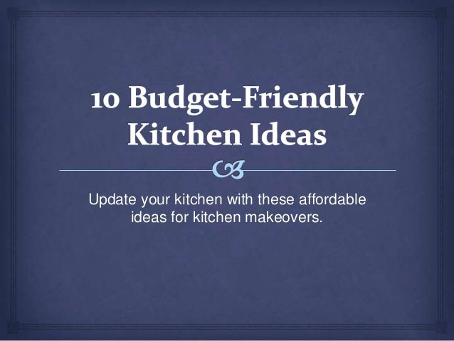 Update your kitchen with these affordable     ideas for kitchen makeovers.