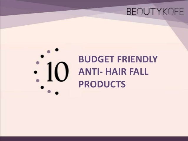 BUDGET FRIENDLY ANTI- HAIR FALL PRODUCTS
