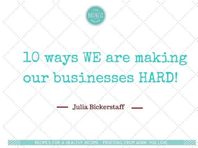 10 ways you're making your business harder than it needs to be