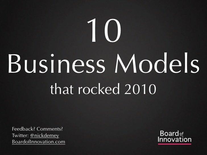 10 Business Models                that rocked 2010  Feedback? Comments? Twitter: @nickdemey BoardofInnovation.com