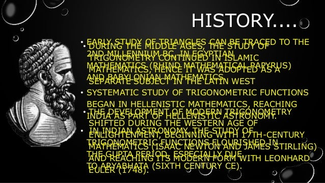 history of trigonometry research Trigonometry is a branch of mathematics that developed from simple measurements essay/term paper: trigonometry essay, term paper, research paper: ancient history we may find some who refer this theorem to pythagoras.