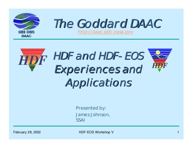 GES DISC DAAC  The Goddard DAAC http://daac.gsfc.nasa.gov  HDF and HDF-EOS Experiences and Applications Presented by: Jame...