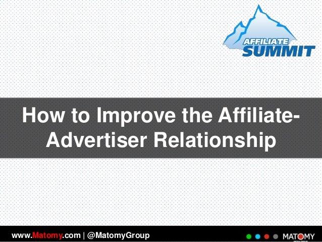 How to Improve the AffiliateAdvertiser Relationship  www.Matomy.com | @MatomyGroup