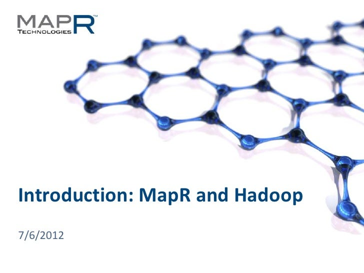 Introduction: MapR and Hadoop  7/6/2012© 2012 MapR Technologies   Introduction 1