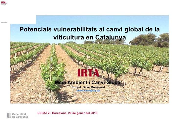 Potencials vulnerabilitats al canvi global de la viticultura en Catalunya IRTA Medi Ambient i Canvi Global Robert  Savé Mo...