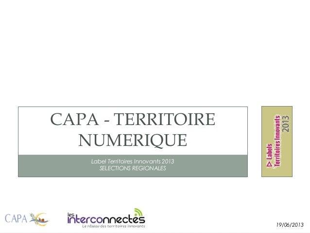 Label Territoires Innovants 2013SELECTIONS REGIONALESCAPA - TERRITOIRENUMERIQUE19/06/2013