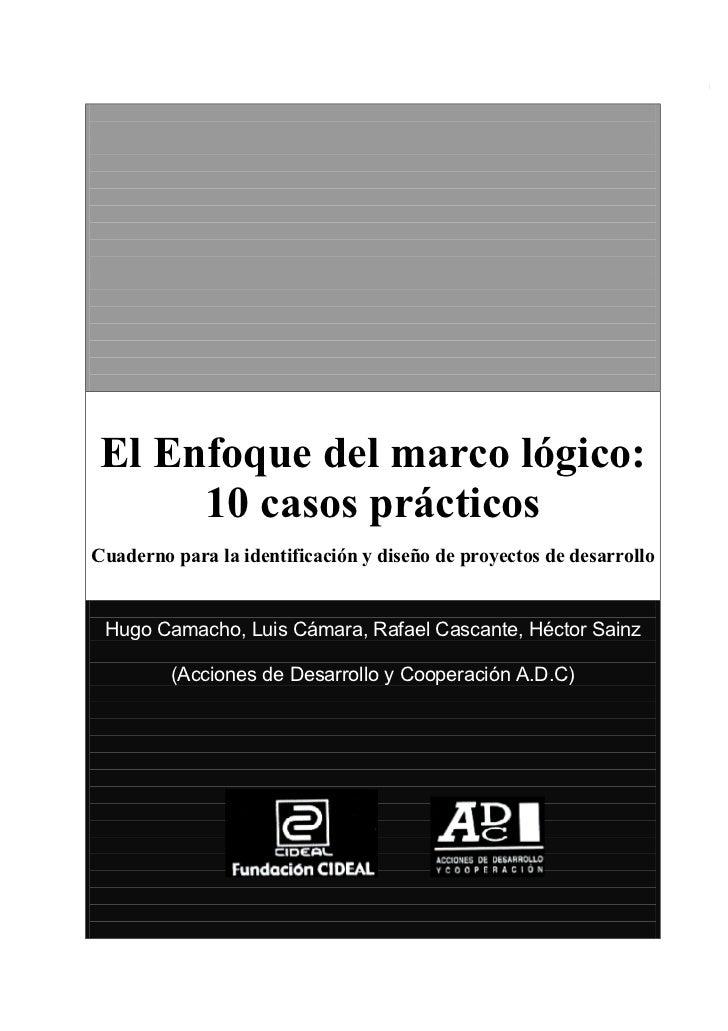 1 El Enfoque del marco lógico:      10 casos prácticosCuaderno para la identificación y diseño de proyectos de desarrollo ...