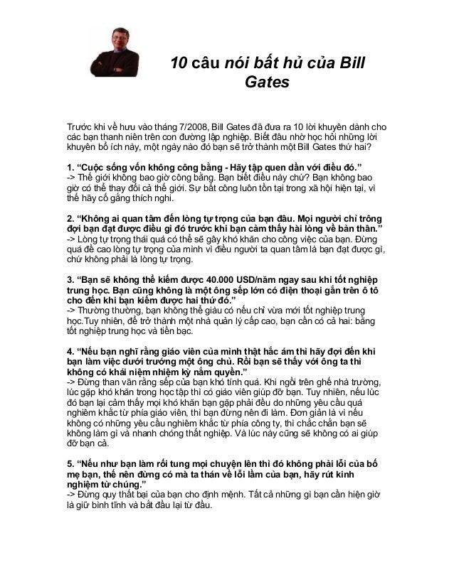 10 câu nói bất hủ của Bill                                    GatesTrước khi về hưu vào tháng 7/2008, Bill Gates đã đưa ra...