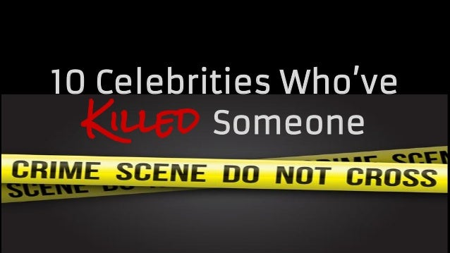 10 Celebrities Who've Killed Someone