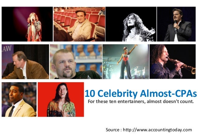 10 Celebrity Almost-CPAs For these ten entertainers, almost doesn't count.  Source : http://www.accountingtoday.com