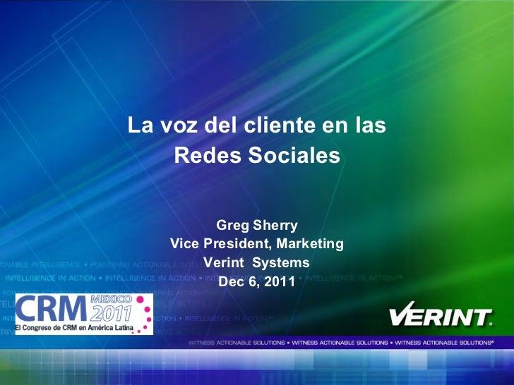 La voz del cliente en las    Redes Sociales           Greg Sherry    Vice President, Marketing         Verint Systems     ...
