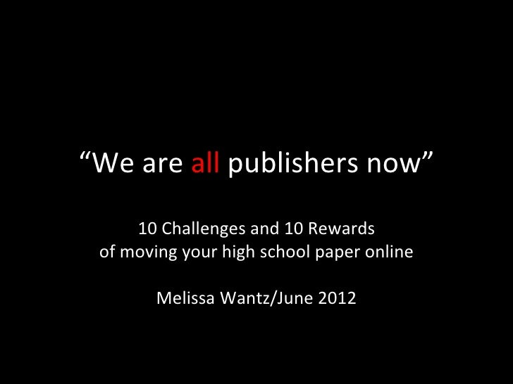 """We are all publishers now""     10 Challenges and 10 Rewards of moving your high school paper online        Melissa Wantz/..."