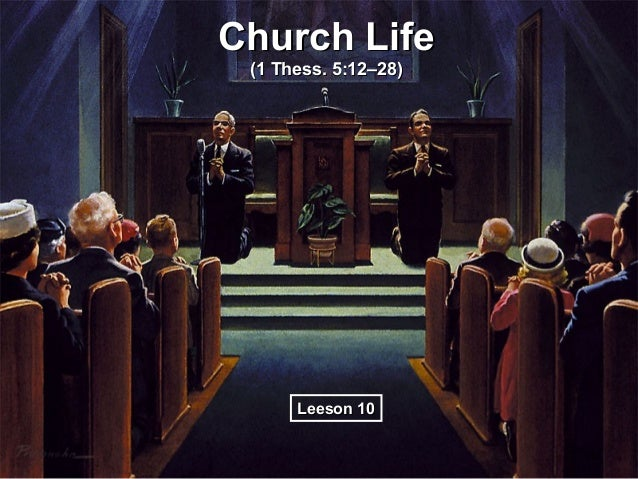 Church Life (1 Thess. 5:12–28)      Leeson 10