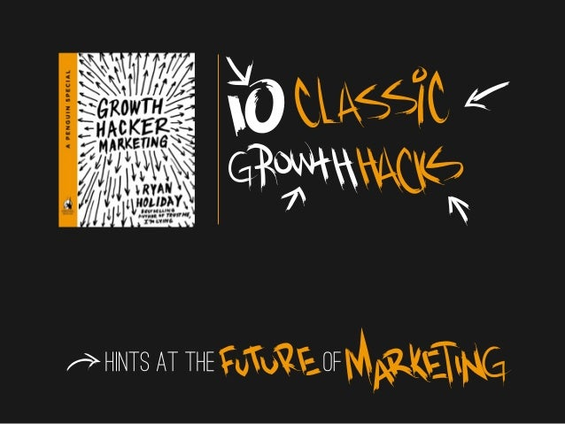 10 Classic Growth Hacks: Hints at the Future of Marketing