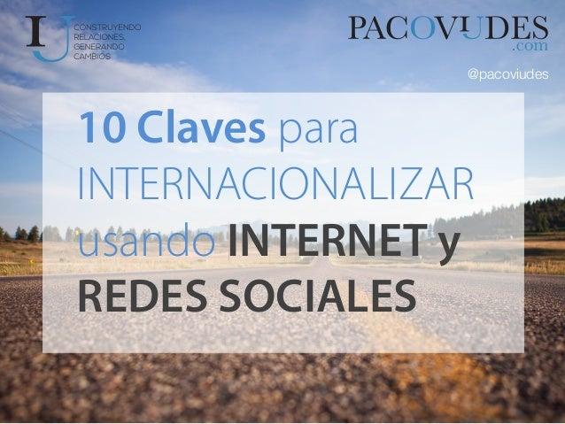 10 Claves para INTERNACIONALIZAR usando INTERNET y REDES SOCIALES  @pacoviudes
