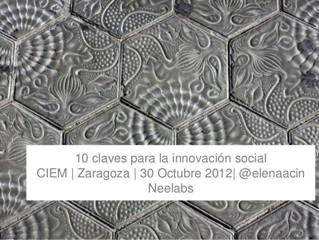 110 claves para la innovación socialCIEM | Zaragoza | 30 Octubre 2012| @elenaacinNeelabs