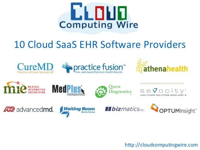 10 Cloud SaaS EHR Software Providers                       http://cloudcomputingwire.com