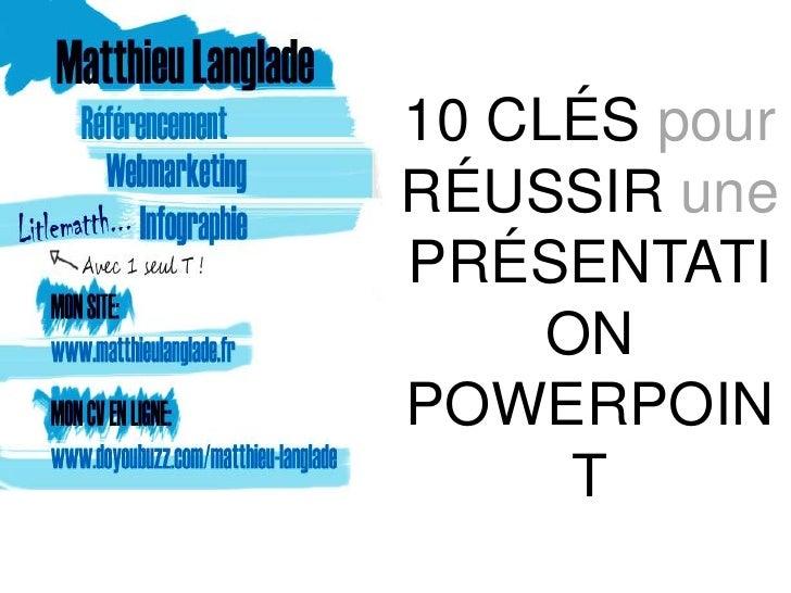 10 CLÉS pourRÉUSSIR unePRÉSENTATI    ONPOWERPOIN     T