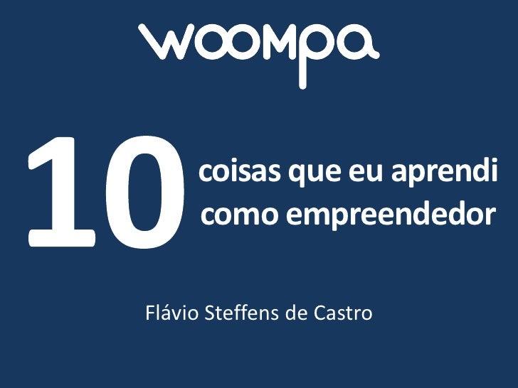 coisas que eu aprendi     como empreendedorFlávio Steffens de Castro