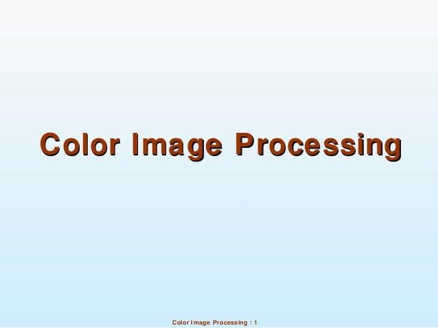 Color Image Processing : 1 Color Image ProcessingColor Image Processing