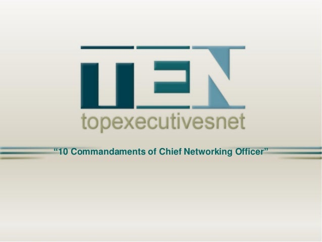 """10 Commandaments of Chief Networking Officer"""