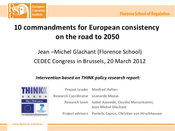 10 commandments for European consistency          on the road to 2050       Jean –Michel Glachant (Florence School)     CE...
