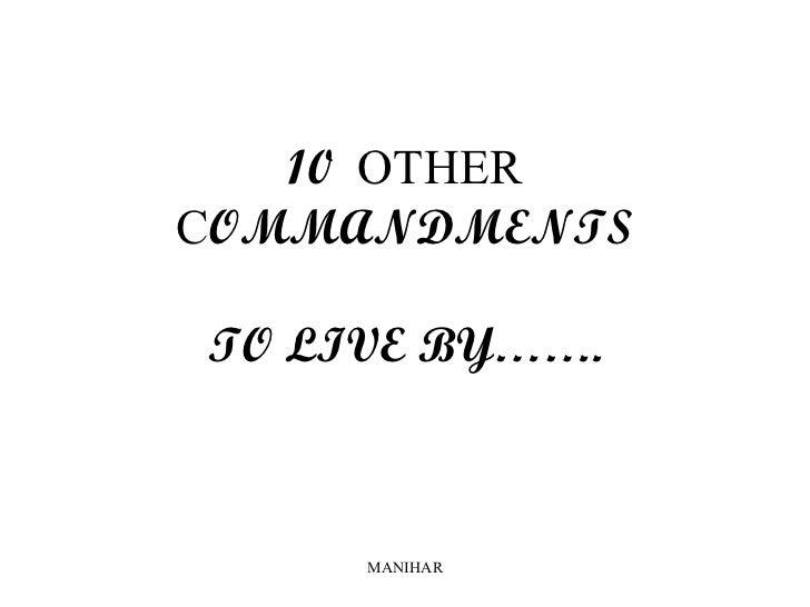10 OTHERCOMMANDMENTSTO LIVE BY…….     MANIHAR