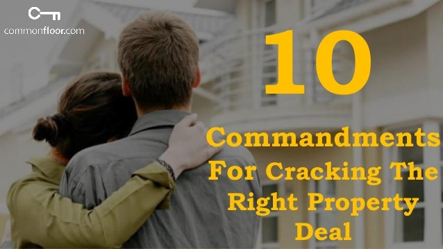 Commandments For Cracking The Right Property Deal 10