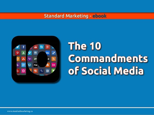 www.standardmarketing.ca Standard Marketing - ebook - The 10 Commandments of Social Media Page 1 www.standardmarketing.ca ...