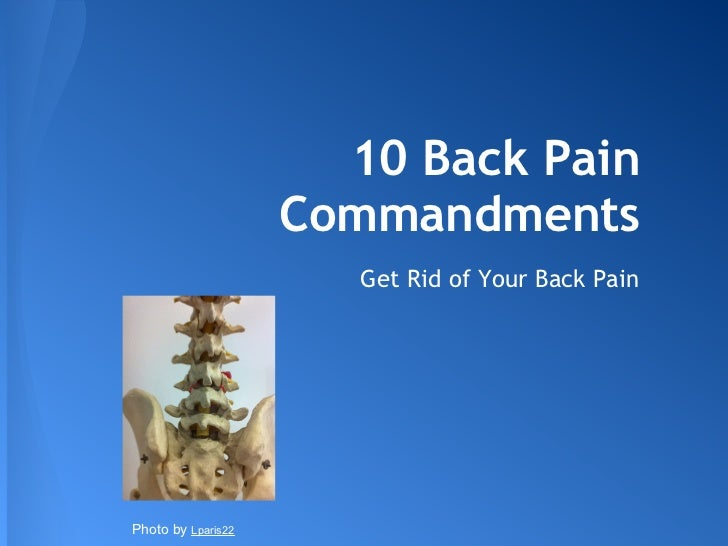 10 Back Pain                    Commandments                       Get Rid of Your Back PainPhoto by Lparis22