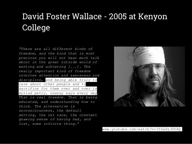 david foster wallace water essay David foster wallace, this is water commencement speech subject and intention the subject of this speech is to bring graduating students' attention to their negative default thoughts.