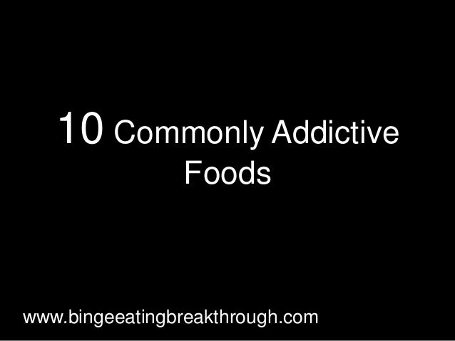 10 Commonly Addictive Foods www.bingeeatingbreakthrough.com