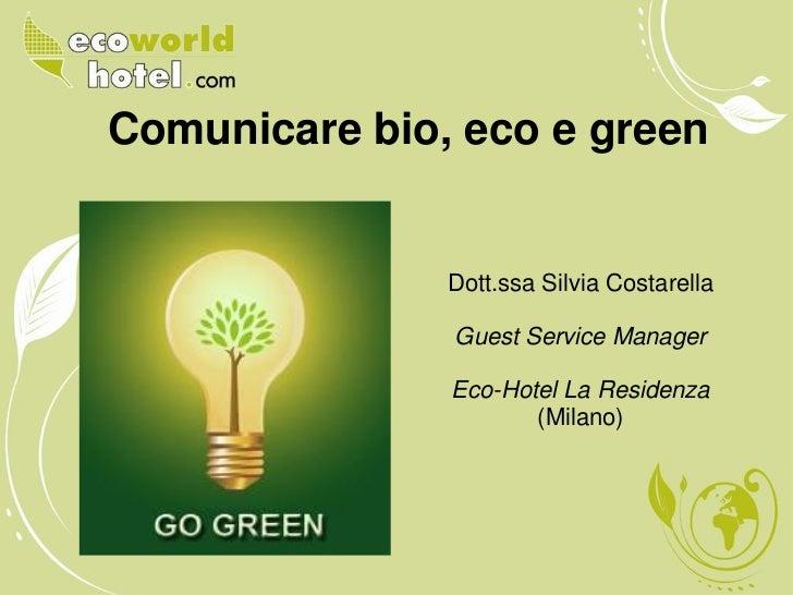 Comunicare bio, eco e green               Dott.ssa Silvia Costarella               Guest Service Manager               Eco...
