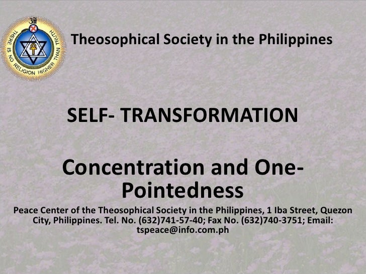 SELF- TRANSFORMATION<br />Theosophical Society in the Philippines<br />Concentration and One-Pointedness<br />Peace Center...