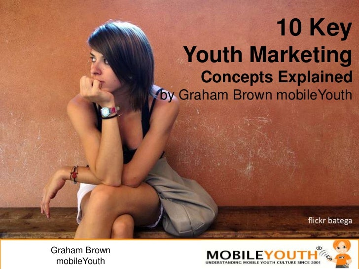 10 KeyYouth Marketing<br />Concepts Explained<br />by Graham Brown mobileYouth<br />Graham BrownmobileYouth<br />