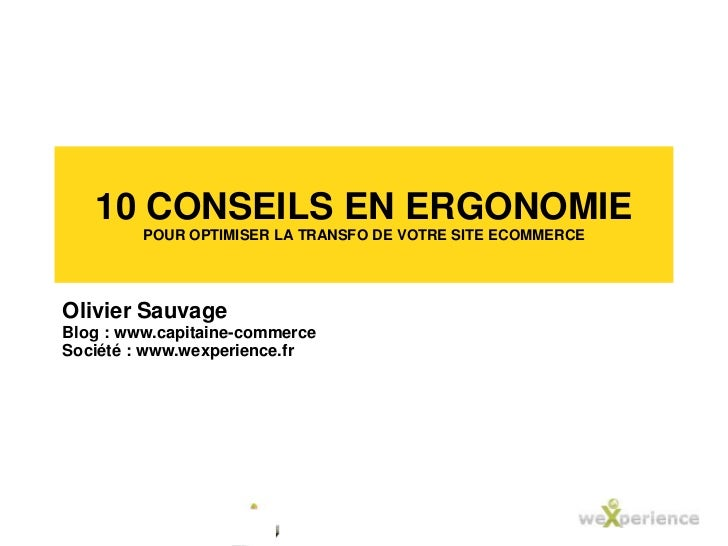 10 conseils en ergonomiepour optimiser la transfo de votre site ecommerce<br />Olivier Sauvage<br />Blog : www.capitaine-c...
