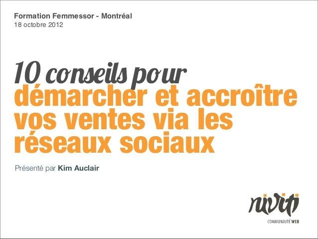 Formation Femmessor - Montréal18 octobre 201210 conseils pourdémarcher et accroîtrevos ventes via lesréseaux sociauxPrésen...