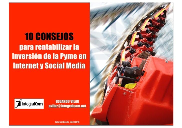 10 CONSEJOS   para rentabilizar la Inversión de la Pyme en Internet y Social Media                    EDUARDO VILAR       ...