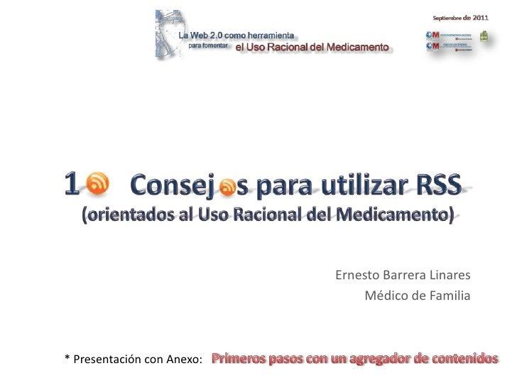 1       Consej   s para utilizar RSS<br />(orientados al Uso Racional del Medicamento)<br />Ernesto Barrera Linares<br />M...