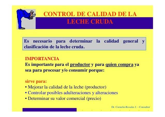IMPORTANCIA CONTROL DE CALIDAD DE LA LECHE CRUDA Es necesario para determinar la calidad general y clasificación de la lec...