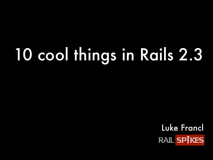 10 cool things in Rails 2.3                        Luke Francl