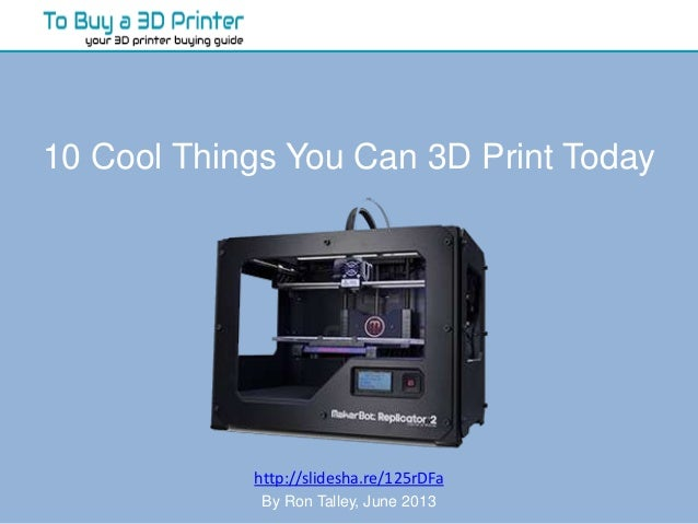 10 Cool Things You Can 3D Print Today