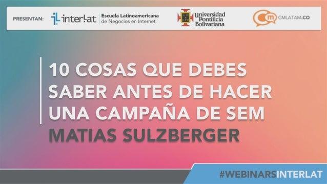 10 COSAS QUE DEBES SABER ANTES DE HACER UNA CAMPAÑA DE SEM MATIAS SULZBERGER #FormaciónEBusiness