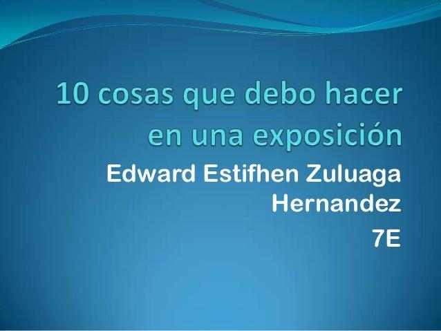 Edward Estifhen Zuluaga Hernandez 7E