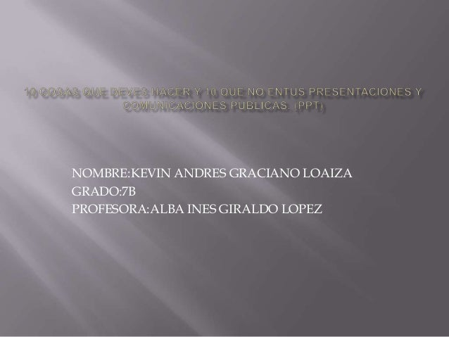 NOMBRE:KEVIN ANDRES GRACIANO LOAIZA GRADO:7B PROFESORA:ALBA INES GIRALDO LOPEZ