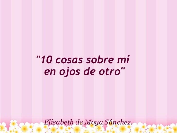 """""""10 cosas sobre mí en ojos de otro"""" Elisabeth de Moya Sánchez."""
