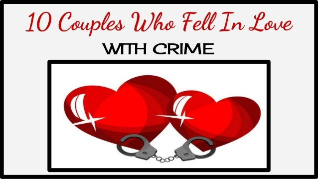 10 Couples Who Fell In Love WITH CRIME